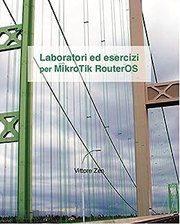 Laboratori ed esercizi per MikroTik RouterOS di [Zen, Vittore]
