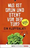 Was ist grün und steht vor der Tür? Ein Klopfsalat!: Miese Witze Vol. 1