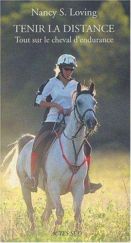 Tenir la distance : Tout sur le cheval d'endurance par Nancy-S Loving