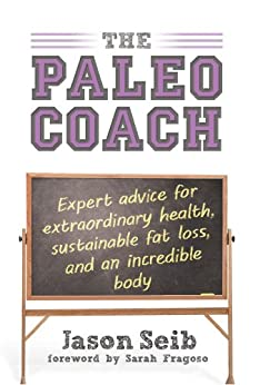 The Paleo Coach: Expert Advice for Extraordinary Health (English Edition) von [Seib, Jason]