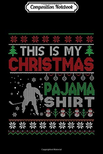 Composition Notebook: This is my christmas pajama Ugly Sweater Hockey X-mas  Journal/Notebook Blank Lined Ruled 6x9 100 Pages