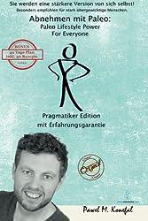 Abnehmen mit Paleo: Paleo Lifestyle Power For Everyone Pragmatiker Edition Mit Erfahrungsgarantie