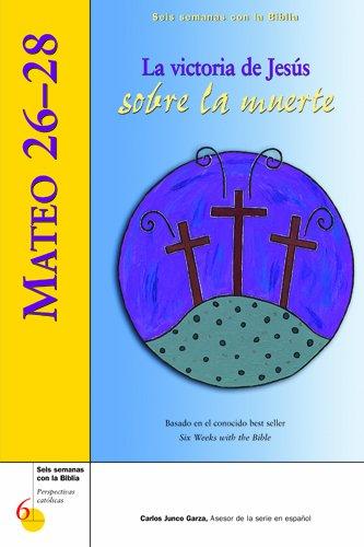 Mateo 26-28: La Victoria de Jesus Sobre La Muerte (Seis semanas con la Biblia)