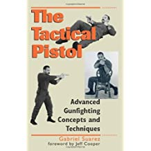 Tactical Pistol: Advanced Gunfighting Concepts and Techniques