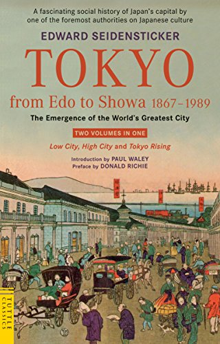 Tokyo from Edo to Showa 1867-1989: The Emergence of the World's Greatest City; Two Volumes in One: LOW CITY, HIGH CITY and TOKYO RISING (Tuttle Classics) por Edward G. Seidensticker