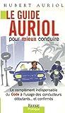 Le guide Auriol pour mieux conduire : Le complément indipensable du Code à l'usage des conducteurs débutants.et confirmés