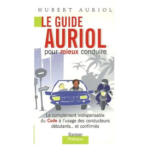 Le guide Auriol pour mieux conduire : Le complément indipensable du Code à l'usage des conducteurs débutants...et confirmés