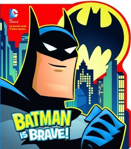 Batman is Brave! (DC Board Books) by Lemke, Donald (2013) Board book