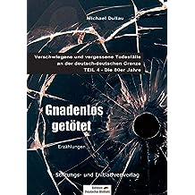 GNADENLOS GETÖTET: Verschwiegene und vergessene Todesfälle an der deutsch-deutschen Grenze – TEIL 4: Die 80er Jahre