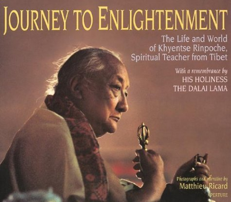 Journey to Enlightenment: The Life and World of Khyentse Rinpoche, Spiritual Teacher from Tibet