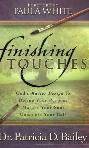 Finishing Touches: God's Master Design to Define Your Purpose, Mature Your Soul, Complete Your Call
