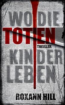 Wo die toten Kinder leben (Steinbach und Wagner 1) (German Edition) by [Hill, Roxann]