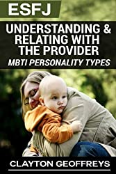 ESFJ: Understanding & Relating with the Provider (MBTI Personality Types) (Volume 2) by Clayton Geoffreys (2015-01-31)