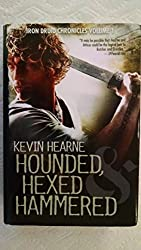 Hounded, Hexed, and Hammered (The Iron Druid Chronicles, Volume 1)