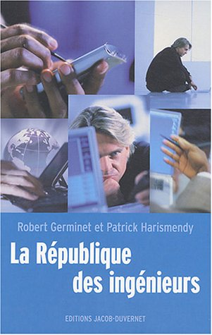 La République des ingénieurs par Robert Germinet, Patrick Harismendy, Christophe Forcari