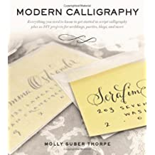 Modern Calligraphy: Everything You Need to Know to Get Started in Script Calligraphy by Suber Thorpe, Molly (2013) Paperback