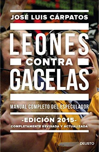 Leones contra gacelas: Manual completo del especulador por José Luis Cárpatos