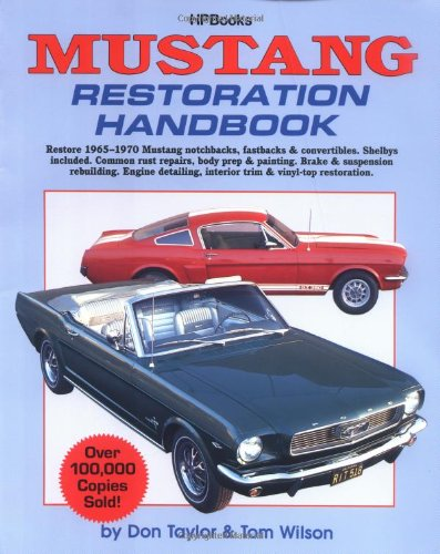 Mustang Restoration Handbook: Restore 1965-1970 Mustang Notchbacks, Fastbacks & Convertibles