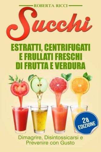 Succhi estratti centrifugati e frullati freschi di frutta e verdura dimagrire - Prevenire in cucina mangiando con gusto ...