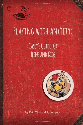 Playing with Anxiety: Casey's Guide for Teens and Kids by Wilson PhD, Reid (2014) Paperback