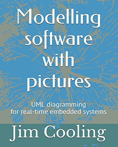 Modelling software with pictures: Practical UML diagramming for real-time systems (The engineering of real-time embedded systems, Band 1) (Uml-software)