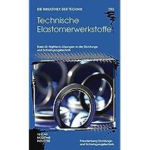 Technische Elastomerwerkstoffe: Basis für Hightech-Lösungen in der Dichtungs- und Schwingungstechnik (Die Bibliothek der Technik (BT))