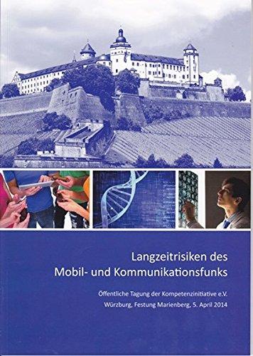 Langzeitrisiken des Mobil- und Kommunikationsfunks: Öffentliche Tagung der Kompetenzinitiative e.V. Würzburg, Festung Marienberg, 5. April 2014 (Wirkungen des Mobil- und Kommunikationsfunks.)