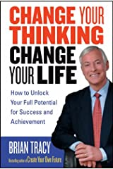 Change Your Thinking, Change Your Life: How to Unlock Your Full Potential for Success and Achievement Perfect Paperback