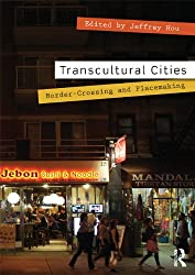 Transcultural Cities: Border-Crossing and Placemaking