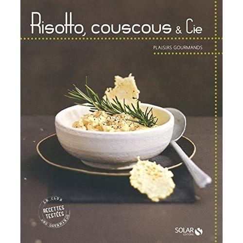 Risotto, couscous & Cie - Plaisirs gourmands