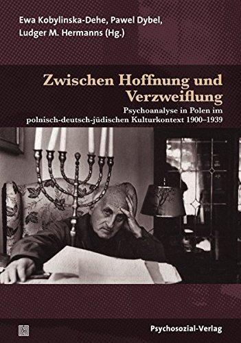 Zwischen Hoffnung und Verzweiflung: Psychoanalyse in Polen im polnisch-deutsch-jüdischen Kulturkontext 1900–1939 (Bibliothek der Psychoanalyse)