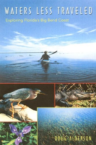 Waters Less Traveled: Exploring Florida's Big Bend Coast (Florida History and Culture) by Doug Alderson (2005-12-31)