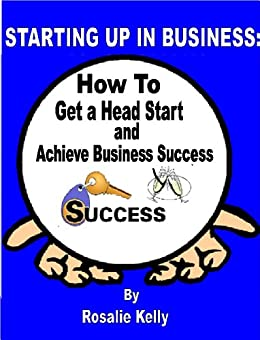 STARTING UP IN BUSINESS (Achieve Business Success Book 1) by [Kelly, Rosalie]