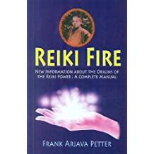 Reiki Fire: New Information About the Origins of the Reiki Power: A Complete Manual by Frank Arjava Petter (2013-01-01)