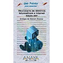 Diccionario de terminos informaticos e internet / Dictionary of Informatic and Internet Terms: Edicion 2007 / 2007 Edition (Guias Practicas/ Practical Guides)