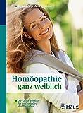 Homöopathie ganz weiblich: Die sanfte Methode für umfassendes Wohlbefinden
