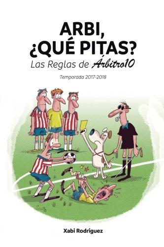 Arbi, ¿qué pitas?: Las Reglas de Árbitro10 por Xabier Rodríguez Campos