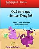 Que es lo que sientes Dragon: Spanish Edition: El Libro De Los Sentimientos Para Niños, Emociones Y Sentimientos, Español para niños (Spanish (Libros para niños. Spanish childrens books)