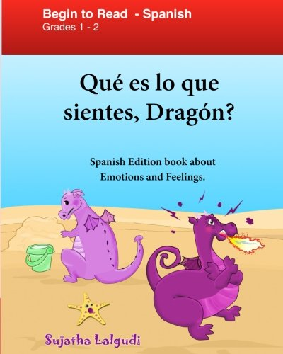 Que es lo que sientes Dragon: Spanish Edition: El Libro De Los Sentimientos Para Niños, Emociones Y Sentimientos, Español para niños (Spanish ... (Libros para niños. Spanish childrens books) por Sujatha Lalgudi
