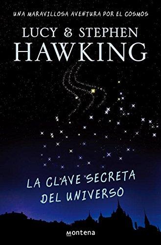 La clave secreta del universo (La clave secreta del universo 1): Una maravillosa aventura por el cosmos (Serie Infinita) por Lucy Hawking