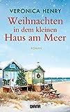 Weihnachten in dem kleinen Haus am Meer: Roman -