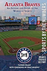 Atlanta Braves: An Interactive Guide to the World of Sports (Sports by the Numbers / History & Trivia) (Volume 1) by Tucker Elliot (2012-04-19)
