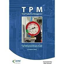 TPM Total Productive Management: Grundlagen und Einführung von TPM - oder wie Sie Operational Excellence erreichen