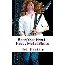 Bang Your Head - Heavy Metal Shots (English Edition)