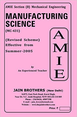 AMIE - Section - (B) Manufacturing Science ( MC - 431 ) Mechanical Engineering Solved and Unsolved Paper (Winter,2015)