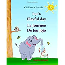 Children's French: Jojo's Playful Day. La Journee De Jeu Jojo: Children's Picture Book English-French (Bilingual Edition),French children's ... French books for children: Jojo series)