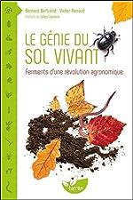 Le génie du sol vivant - Ferments d'une révolution agronomique de Bernard Bertrand & Victor Renaud