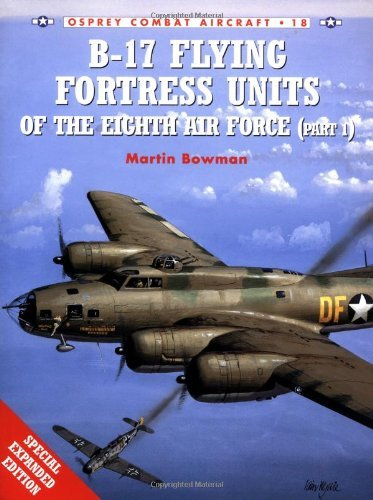 B-17 Flying Fortress Units of the Eighth Air Force (Part 1) (Osprey Combat Aircraft S.): Pt.1 by Martin Bowman (17-Apr-2000) Paperback