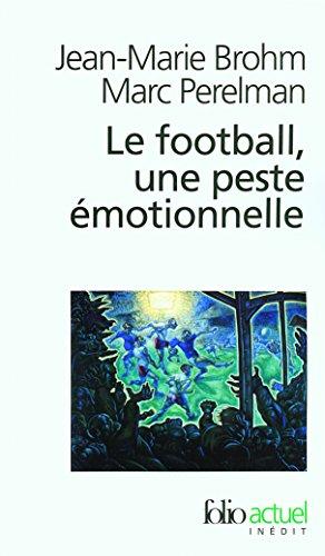 le football, une peste émotionnelle : la barbarie des stades