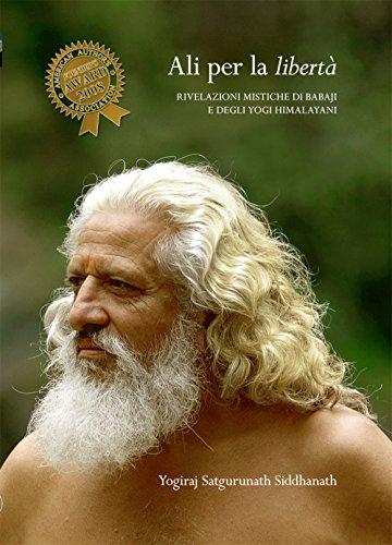 ali per la libertà. rivelazioni mistiche di babaji e degli yogi himalayani